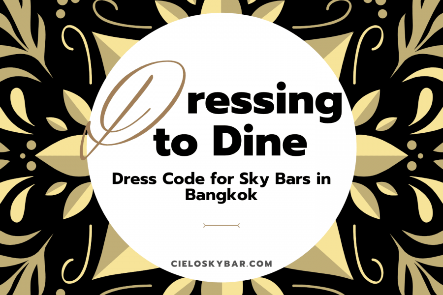 Dressing to Dine: Dress Code for Sky Bars in Bangkok